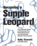 Becoming a Supple Leopard- The Ultimate Guide to Resolving Pain, Preventing Injury, and Optimizing Athletic Performance- Kelly Starrett, Glen Cordoza- 9781936608584- Amazon.com- Books 2014-04-15 11-04-04