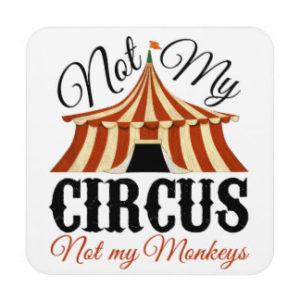not_my_circus_not_my_monkeys_coaster-rdcbdc601d3db489cbe450ce2f5a1df9b_ambkq_8byvr_324
